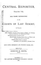 Central Reporter: All Cases Determined in the Courts of Last Resort, as Follows: New York ... New Jersey ... Pennsylvania ... Delaware ... Maryland ... District of Columbia, Volume 7