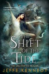 The Shift of the Tide: The Uncharted Realms Book 3