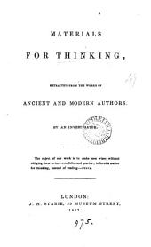 Materials for thinking, extracted from the works of ancient and modern authors, by an investigator