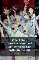Colonialism  Neo Colonialism  and Anti Terrorism Law in the Arab World PDF