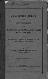 Classified Index of the First Supplement to the Indigenous and Naturalised Plants of Queensland, with an Alphabetical Index of the General of the First Part of the Work
