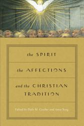The Spirit The Affections And The Christian Tradition Book PDF