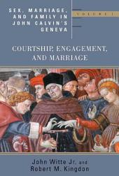 Sex, Marriage, and Family in John Calvin's Geneva: Courtship, Engagement, and Marriage