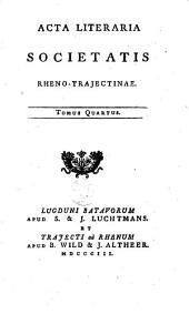 Acta literaria Societatis Rheno-Trajectinae: Volume 4