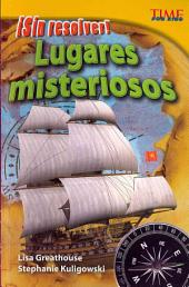 Lugares Misteriosos: Sin Resolver! = Mysterious Places
