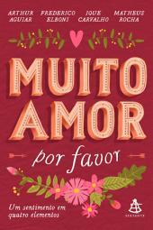 Muito amor, por favor: Um sentimento em quatro elementos