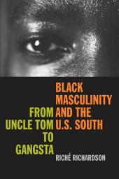 Black Masculinity and the U. S. South: From Uncle Tom to Gangsta