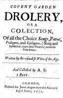 Covent Garden Drollery  or a collection  of all the choice songs  poems  prologues  and epilogues sung and spoken at courts and theaters never in print before     Collected by A  B  PDF