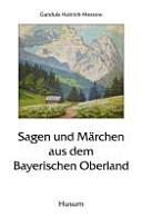Sagen und M  rchen aus dem Bayerischen Oberland PDF