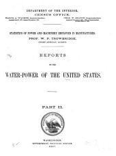 Statistics of Power and Machinery Employed in Manufactures: Reports on the Water-power of the United States, Part 2