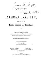 Manual of International Law: For the Use of Navies, Colonies and Consulates, Volume 2