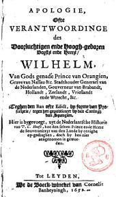 Apologie, ofte Verantwoordinge des doorluchtigen ende hoogh-geboren vorsts ende heers, Wilhelm ... Prince van Orangien ... Teghen den ban ofte edict, by forme van proscriptie, tegen hen gepubliceert by den Coningh van Spangien ... Hier is bygevoegt, uyt de Nederlantsche Historie van P.C. Hooft, hoe den selven Prince ende Heere de souveraniteyt van den lande by eenighe op-gedraghen, doch by hen niet aengenomen is geworden