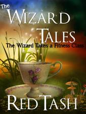 The Wizard Takes a Fitness Class: The Wizard Tales, part 2