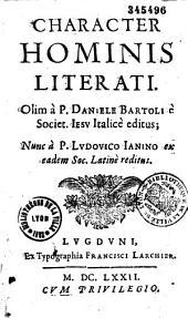Character hominis literati, olim a P. Daniele Bartoli,... italice editus, nunc a P. Ludovico Janino,... latine reditus (sic)