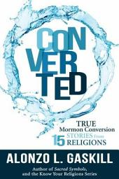 Converted: True Conversion Stories from 15 Religions