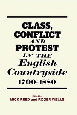 Class  Conflict and Protest in the English Countryside  1700 1880