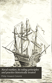 Naval Warfare: Its Ruling Principles and Practice Historically Treated