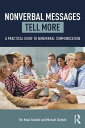 Nonverbal Messages Tell More: A Practical Guide to Nonverbal Communication