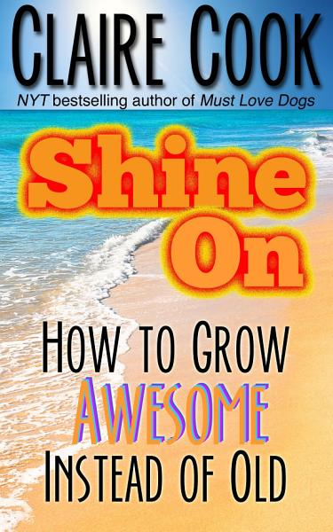 Download Shine On  How To Grow Awesome Instead of Old Book