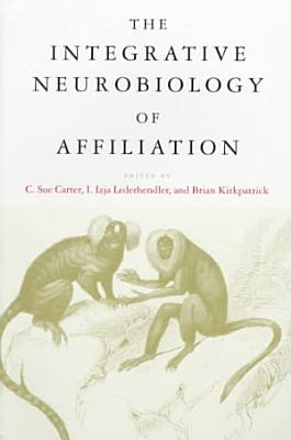 The Integrative Neurobiology of Affiliation