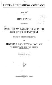 Hearings Before the Committee on Expenditures in the Post Office Department  House of Representatives  on House Resolution  No  109  to Investigate the Post Office Department     Book