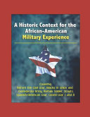 A Historic Context for the African-American Military Experience - Covering Before the Civil War, Blacks in Union and Confederate Army, Buffalo Soldier, Scouts, Spanish-American War, World War I and II