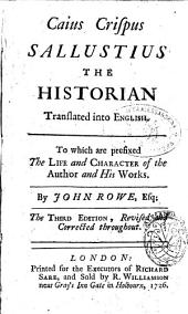 Caius Crispus Sallustius the Historian Translated Into English: To which are Prefixed the Life and Character of the Author and His Works. By John Rowe, Esq