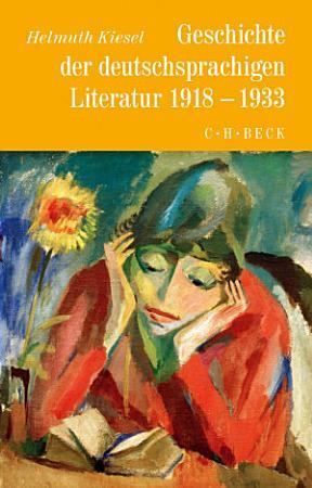 Geschichte der deutschen Literatur Bd  10  Geschichte der deutschsprachigen Literatur 1918 bis 1933 PDF