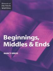 Elements of Fiction Writing - Beginnings, Middles & Ends: Edition 2