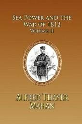 Sea Power and the War of 1812 -: Volume 2