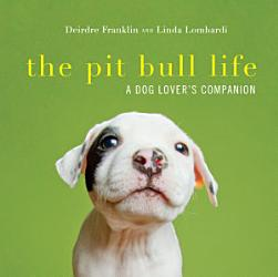 The Pit Bull Life A Dog Lover S Companion Book PDF