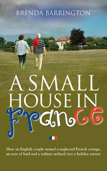 Download A Small House In France Book