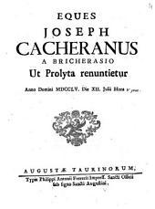 Eques Joseph Cacheranus a Bricherasio ut prolyta renuntietur anno Domini 1755. die 12. Julii hora