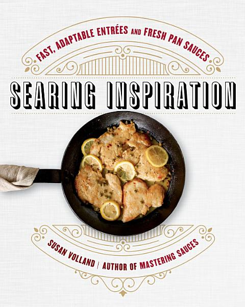 Download Searing Inspiration  Fast  Adaptable Entr  es and Fresh Pan Sauces Book