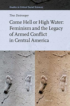 Come Hell or High Water  Feminism and the Legacy of Armed Conflict in Central America PDF