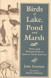 Birds of Lake, Pond, and Marsh: Water and Wetland Birds of Eastern North America