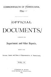 Official Documents, Comprising the Department and Other Reports Made to the Governor, Senate, and House of Representatives of Pennsylvania: Volume 5