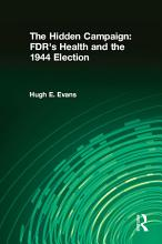 The Hidden Campaign  FDR s Health and the 1944 Election PDF