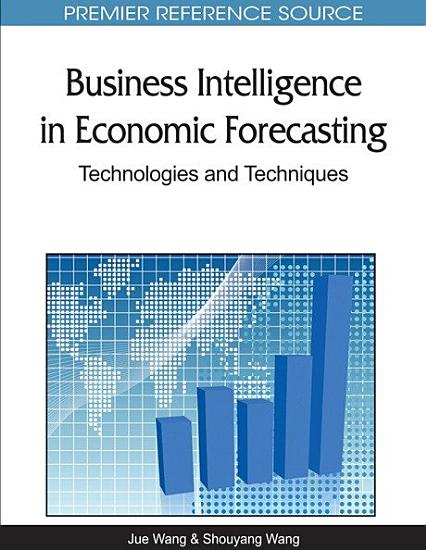 Business Intelligence in Economic Forecasting  Technologies and Techniques PDF