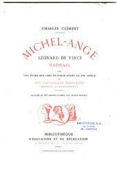 Michel-Ange, Léonard de Vinci, Raphaël, avec une étude sur l'art en Italie avant le XIVe siècle...