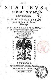 De statibus hominum liber posthumus R.P. Ioannis Busaei Societatis Iesu theologi ..