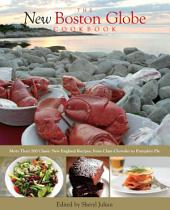 New Boston Globe Cookbook: More than 200 Classic New England Recipes, From Clam Chowder to Pumpkin Pie, Edition 5