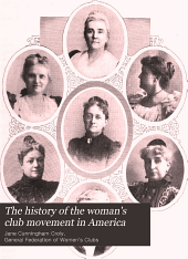 The History of the Woman's Club Movement in America: Volume 1