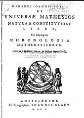 Gerardi Ioannis Vossii de Universa︠e︡ mathesios natura & constitutione liber: cui subjungitur Chronologia mathematicorum ...