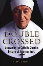 Double Crossed: Uncovering the Catholic Church's Betrayal of American Nuns