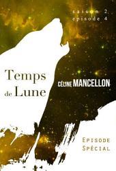 Temps de Lune - Saison 2 - Episode 4: Episode Spécial