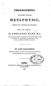 Prolegomena to every future Metaphysic, which can appear as a science; from the German ... by J. Richardson