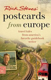 Rick Steves' Postcards from Europe: Travel Tales from America's Favorite Guidebook Writer, Edition 2