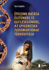 Ételeink hatása életünkre és egészségünkre, az epigenetika tudományának térhódítása