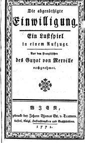 Die abgenöthigte Einwilligung; Lustspiel in 1 Aufz. Wien 1771